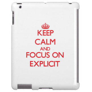 Keep Calm and focus on EXPLICIT
