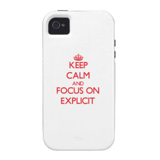 Keep Calm and focus on EXPLICIT iPhone 4 Covers