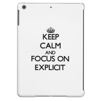 Keep Calm and focus on EXPLICIT iPad Air Cover