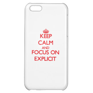 Keep Calm and focus on EXPLICIT iPhone 5C Covers