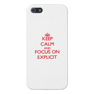 Keep Calm and focus on EXPLICIT iPhone 5 Cover