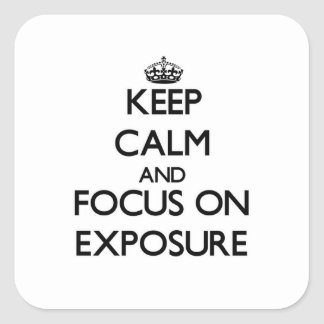 Keep Calm and focus on EXPOSURE Square Sticker