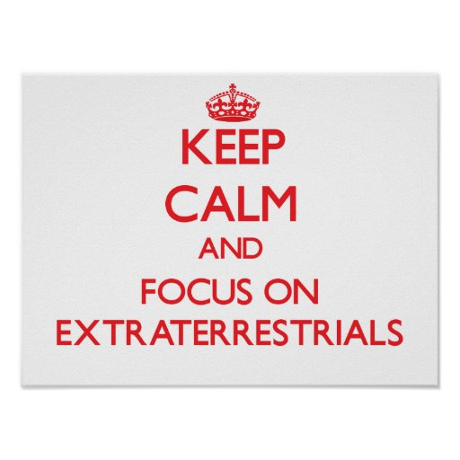 Keep Calm and focus on EXTRATERRESTRIALS Print