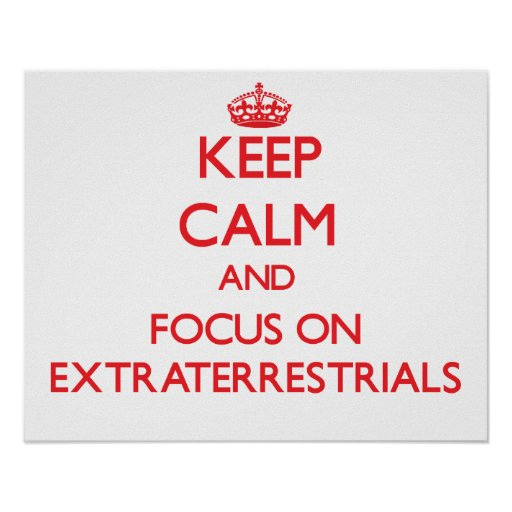 Keep Calm and focus on EXTRATERRESTRIALS Poster