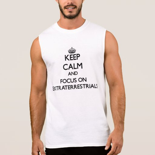 Keep Calm and focus on EXTRATERRESTRIALS Sleeveless Tees