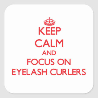 Keep Calm and focus on Eyelash Curlers Square Sticker
