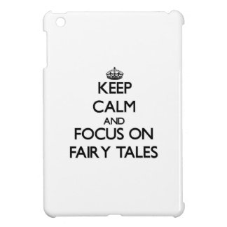 Keep Calm and focus on Fairy Tales Case For The iPad Mini