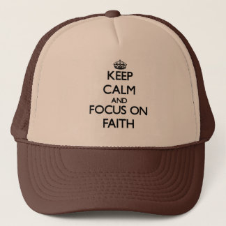 Keep Calm and focus on Faith Trucker Hat