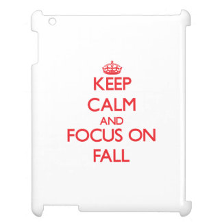 Keep Calm and focus on Fall Cover For The iPad 2 3 4