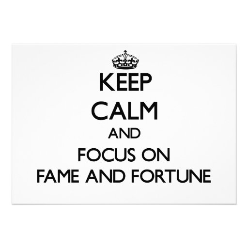 Keep Calm and focus on Fame And Fortune Cards