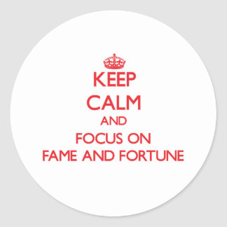 Keep Calm and focus on Fame And Fortune Round Stickers