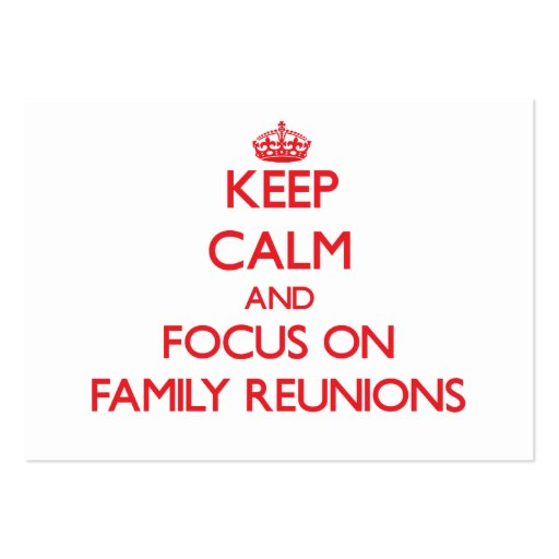 Keep Calm and focus on Family Reunions Business Card Template
