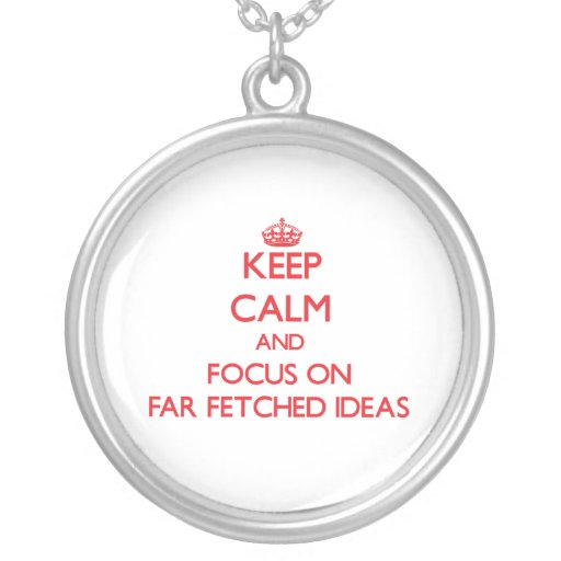 Keep Calm and focus on Far Fetched Ideas Jewelry