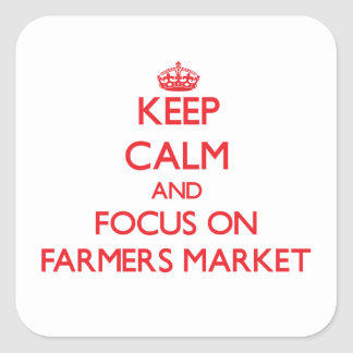 Keep Calm and focus on Farmers Market Square Sticker