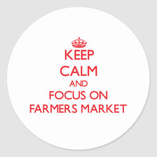 Keep Calm and focus on Farmers Market Round Stickers