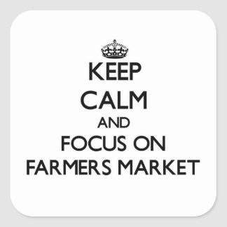 Keep Calm and focus on Farmers Market Square Stickers