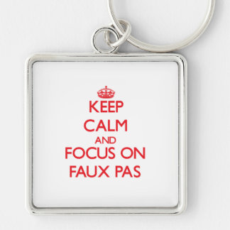 Keep Calm and focus on Faux Pas Key Chains
