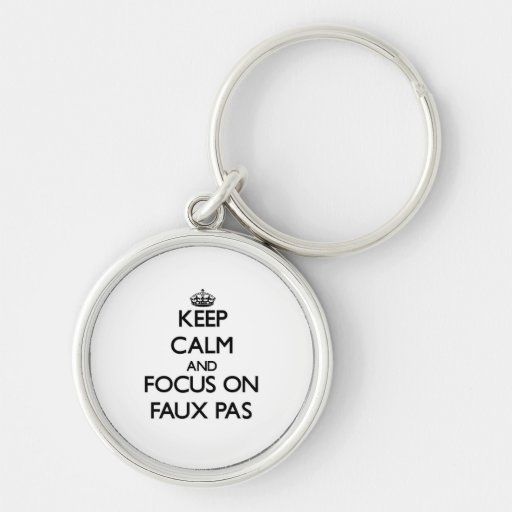 Keep Calm and focus on Faux Pas Keychain