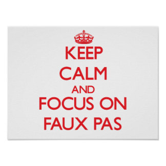 Keep Calm and focus on Faux Pas Print