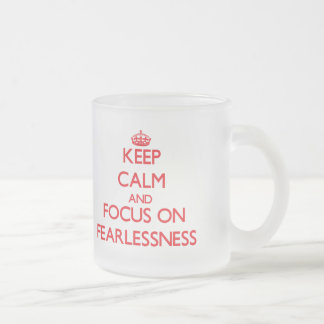 Keep Calm and focus on Fearlessness Mugs