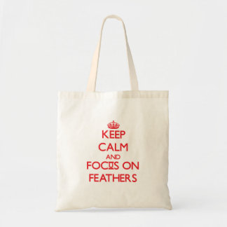Keep Calm and focus on Feathers Canvas Bags