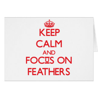 Keep Calm and focus on Feathers Greeting Card