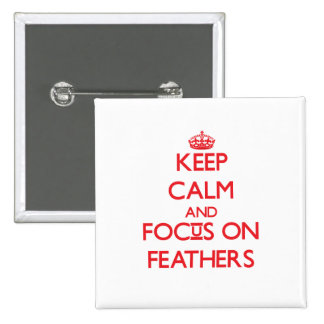 Keep Calm and focus on Feathers Pinback Buttons