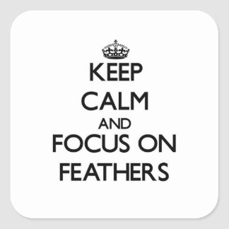 Keep Calm and focus on Feathers Square Sticker