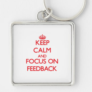 Keep Calm and focus on Feedback Key Ring