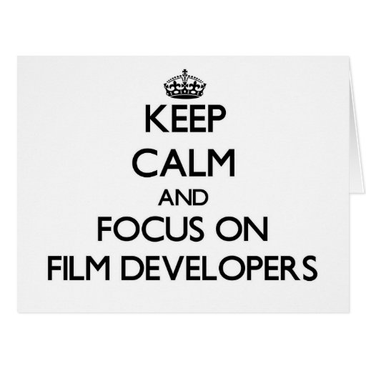 Keep Calm and focus on Film Developers Greeting Cards