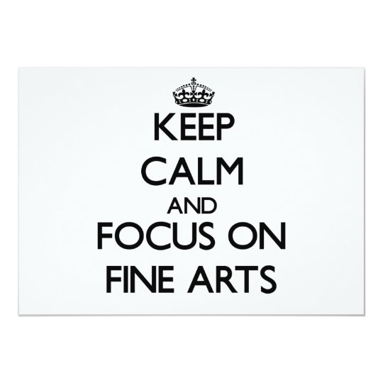 Keep Calm and focus on Fine Arts Card