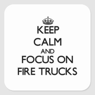 Keep Calm and focus on Fire Trucks Square Sticker