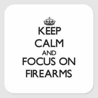 Keep Calm and focus on Firearms Square Sticker
