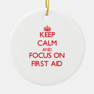 Keep Calm and focus on First Aid Ceramic Ornament