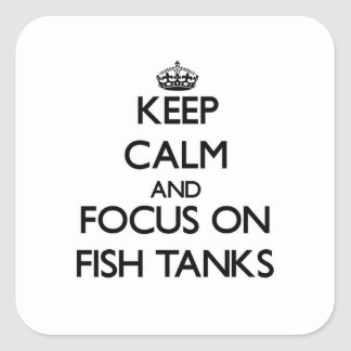 Keep Calm and focus on Fish Tanks Square Sticker