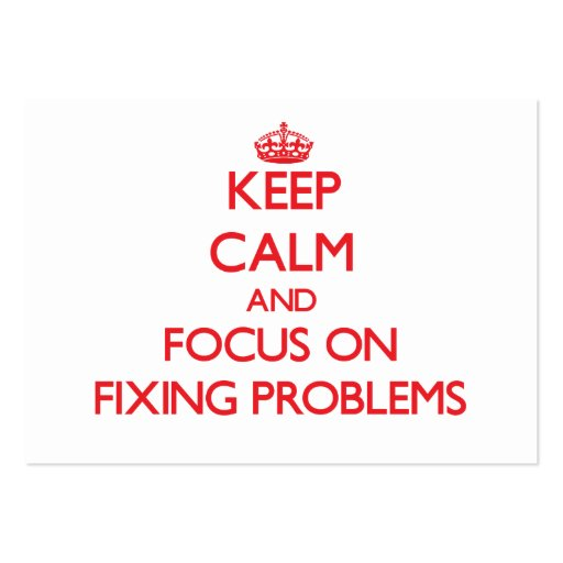 Keep Calm and focus on Fixing Problems Business Card Templates