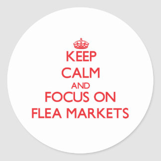 Keep Calm and focus on Flea Markets Stickers
