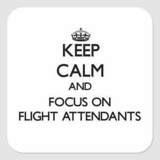 Keep Calm and focus on Flight Attendants Square Sticker