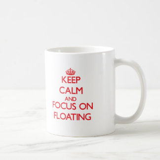 Keep calm and focus on FLOATING Coffee Mug