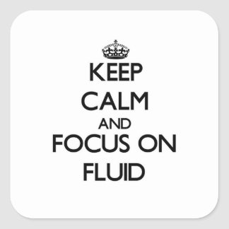 Keep Calm and focus on Fluid Square Sticker