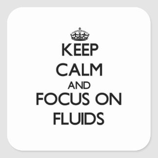 Keep Calm and focus on Fluids Square Sticker