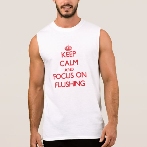 Keep Calm and focus on Flushing Sleeveless Tees