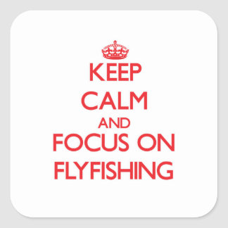 Keep Calm and focus on Flyfishing Square Sticker