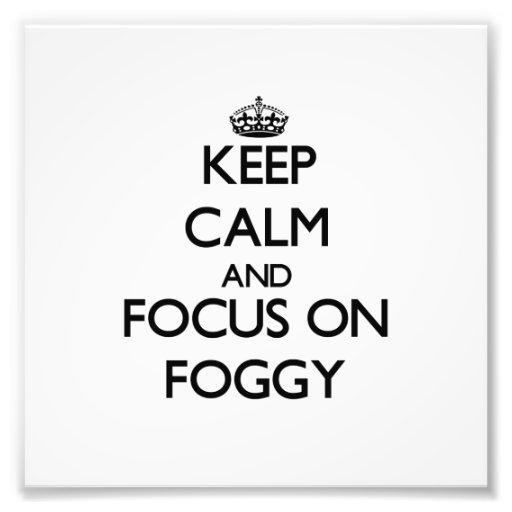 Keep Calm and focus on Foggy Photo Art