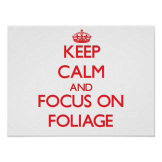 Keep Calm and focus on Foliage Print