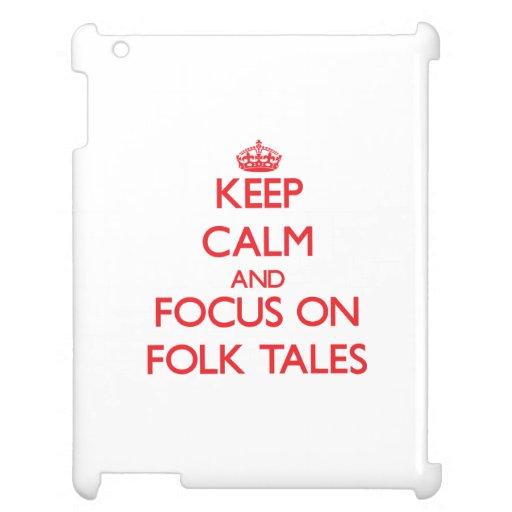 Keep Calm and focus on Folk Tales iPad Cover