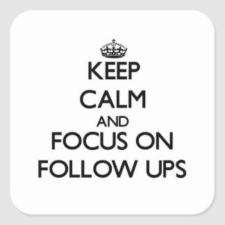 Keep Calm and focus on Follow Ups Square Sticker