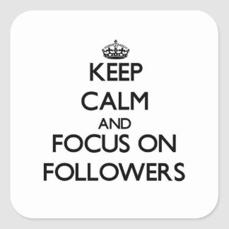 Keep Calm and focus on Followers Square Stickers