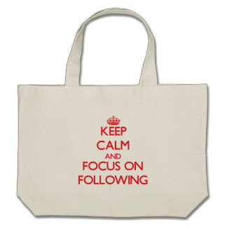 Keep Calm and focus on Following Bag