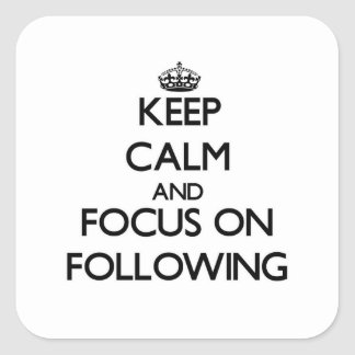 Keep Calm and focus on Following Square Sticker